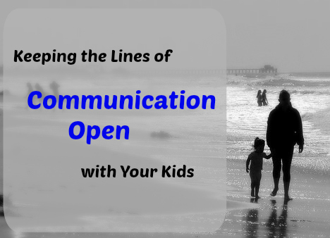 Keeping the Lines of Communication Open with Your Kids